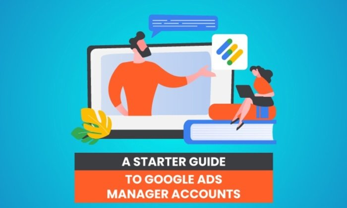 A Starter Guide to Google Ads Manager Accounts